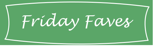 Friday Faves blog graphic